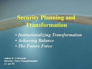 Security Planning and Transformation Institutionalizing Transformation Achieving Balance