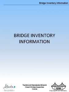 Bridge Inventory Information BRIDGE INVENTORY INFORMATION Technical Standards