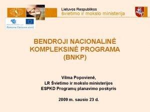 Lietuvos Respublikos vietimo ir mokslo ministerija BENDROJI NACIONALIN