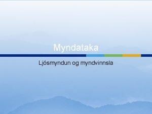 Myndataka Ljsmyndun og myndvinnsla Myndataka Ljsop og skerpa