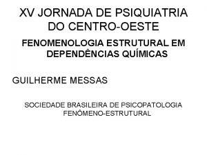 XV JORNADA DE PSIQUIATRIA DO CENTROOESTE FENOMENOLOGIA ESTRUTURAL