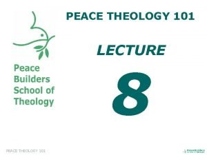 PEACE THEOLOGY 101 LECTURE 8 PEACE THEOLOGY 101