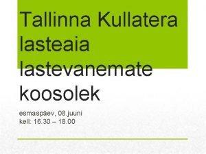 Tallinna Kullatera lasteaia lastevanemate koosolek esmaspev 08 juuni