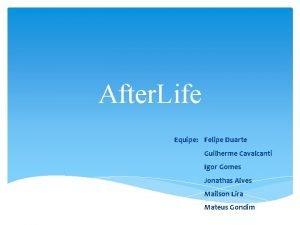 After Life Equipe Felipe Duarte Guilherme Cavalcanti Igor