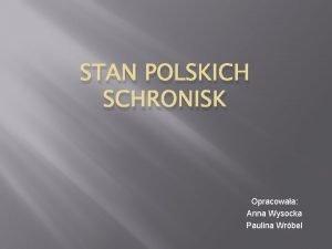 STAN POLSKICH SCHRONISK Opracowaa Anna Wysocka Paulina Wrbel