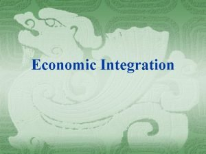 Economic Integration Economic Integration 12 Free Trade Area
