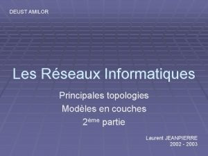 DEUST AMILOR Les Rseaux Informatiques Principales topologies Modles