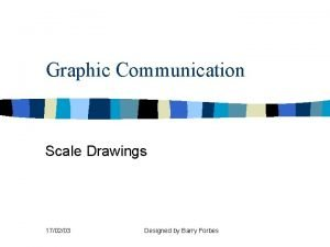 Graphic Communication Scale Drawings 170203 Designed by Barry