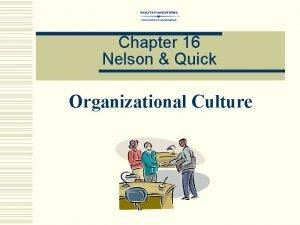 Chapter 16 Nelson Quick Organizational Culture Organizational Corporate