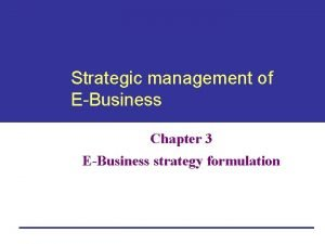 Strategic management of EBusiness Chapter 3 EBusiness strategy