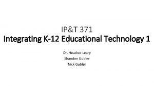 IPT 371 Integrating K12 Educational Technology 1 Dr
