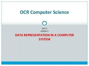 OCR Computer Science UNIT 1 LESSON 5 DATA