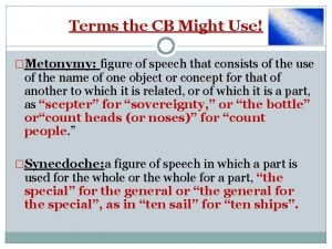 Terms the CB Might Use Metonymy figure of