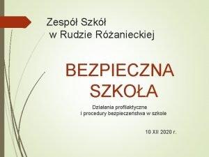 Zesp Szk w Rudzie Ranieckiej BEZPIECZNA SZKOA Dziaania