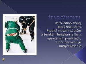 Je to adov hokej ktor hraj eny Rozdiel