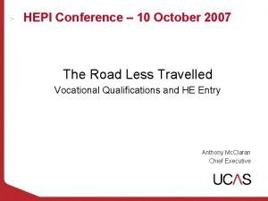 HEPI Conference 10 October 2007 The Road Less
