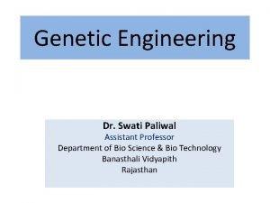 Genetic Engineering Dr Swati Paliwal Assistant Professor Department