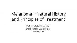Melanoma Natural History and Principles of Treatment Melanoma