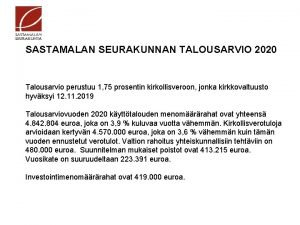 SASTAMALAN SEURAKUNNAN TALOUSARVIO 2020 Talousarvio perustuu 1 75