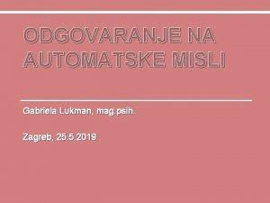 ODGOVARANJE NA NA AUTOMATSKE MISLI Gabriela Lukman mag