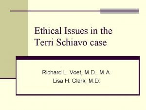 Ethical Issues in the Terri Schiavo case Richard