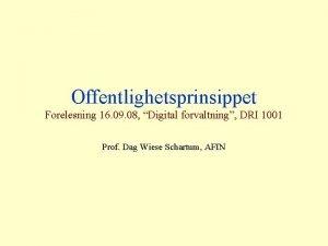 Offentlighetsprinsippet Forelesning 16 09 08 Digital forvaltning DRI