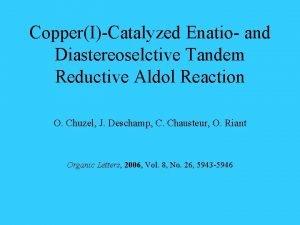 CopperICatalyzed Enatio and Diastereoselctive Tandem Reductive Aldol Reaction