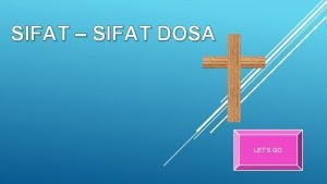 SIFAT SIFAT DOSA LETS GO Sifat Sifat Dosa