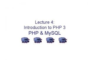 Lecture 4 Introduction to PHP 3 PHP My