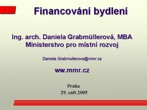 Financovn bydlen Ing arch Daniela Grabmllerov MBA Ministerstvo
