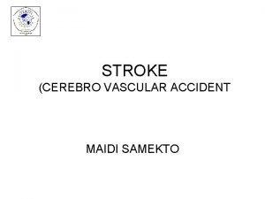 STROKE CEREBRO VASCULAR ACCIDENT MAIDI SAMEKTO Cerebro vascular