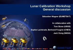 Lunar Calibration Workshop General discussion Sbastien Wagner EUMETSAT