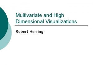 Multivariate and High Dimensional Visualizations Robert Herring Articles