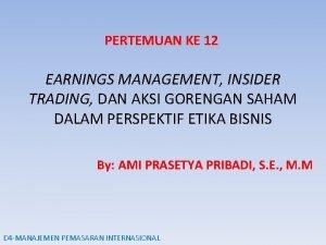 PERTEMUAN KE 12 EARNINGS MANAGEMENT INSIDER TRADING DAN
