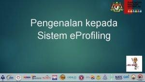 Pengenalan kepada Sistem e Profiling Lets start PENGENALAN