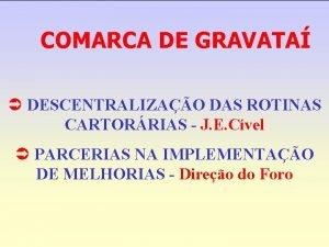 COMARCA DE GRAVATA DESCENTRALIZAO DAS ROTINAS CARTORRIAS J