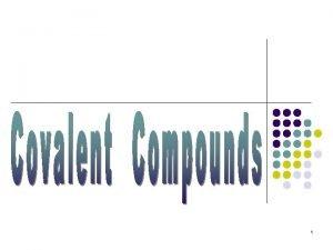 1 Covalent Bonding l l Takes place between