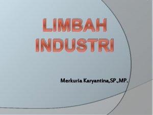 LIMBAH INDUSTRI Merkuria Karyantina SP MP Limbah mrpk