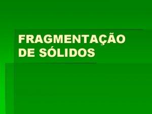 FRAGMENTAO DE SLIDOS FRAGMENTAO DE SLIDOS Operao unitria
