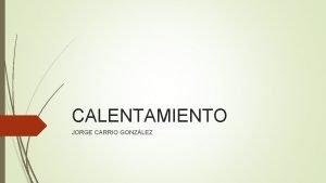 CALENTAMIENTO JORGE CARRIO GONZLEZ NDICE Fases del calentamiento