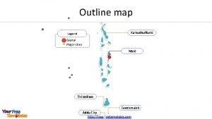 Outline map Kulhudhuffushi Legend Capital Major cities Mal