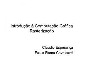 Introduo Computao Grfica Rasterizao Claudio Esperana Paulo Roma