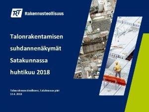 Talonrakentamisen suhdannenkymt Satakunnassa huhtikuu 2018 Talonrakennusteollisuus Satakunnan piiri