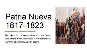 Patria Nueva 1817 1823 Dan ejemplos de acontecimientos