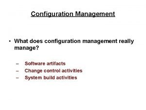 Configuration Management What does configuration management really manage