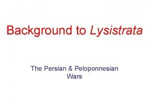 Background to Lysistrata The Persian Peloponnesian Wars Mommy