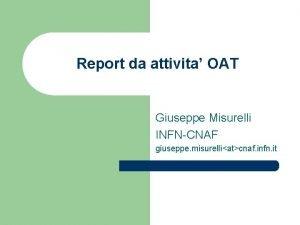 Report da attivita OAT Giuseppe Misurelli INFNCNAF giuseppe