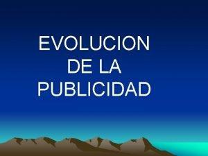EVOLUCION DE LA PUBLICIDAD LA Publicidad Es un