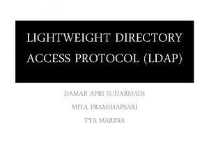 LIGHTWEIGHT DIRECTORY ACCESS PROTOCOL LDAP DAMAR APRI SUDARMADI
