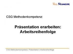 CSG Methodenkompetenz Prsentation erarbeiten Arbeitsreihenfolge CSG Methodenkompetenz Prsentation